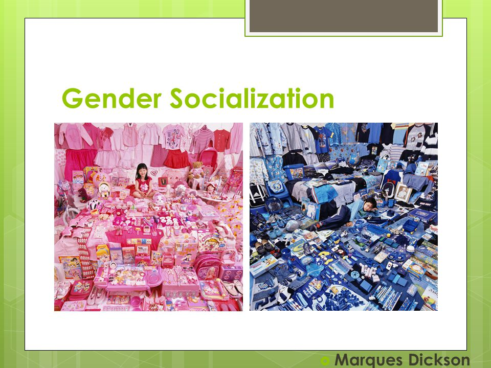 Gender Socialization  Marques Dickson