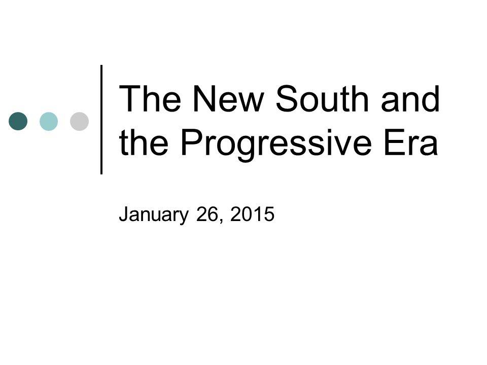 The New South and the Progressive Era January 26, 2015