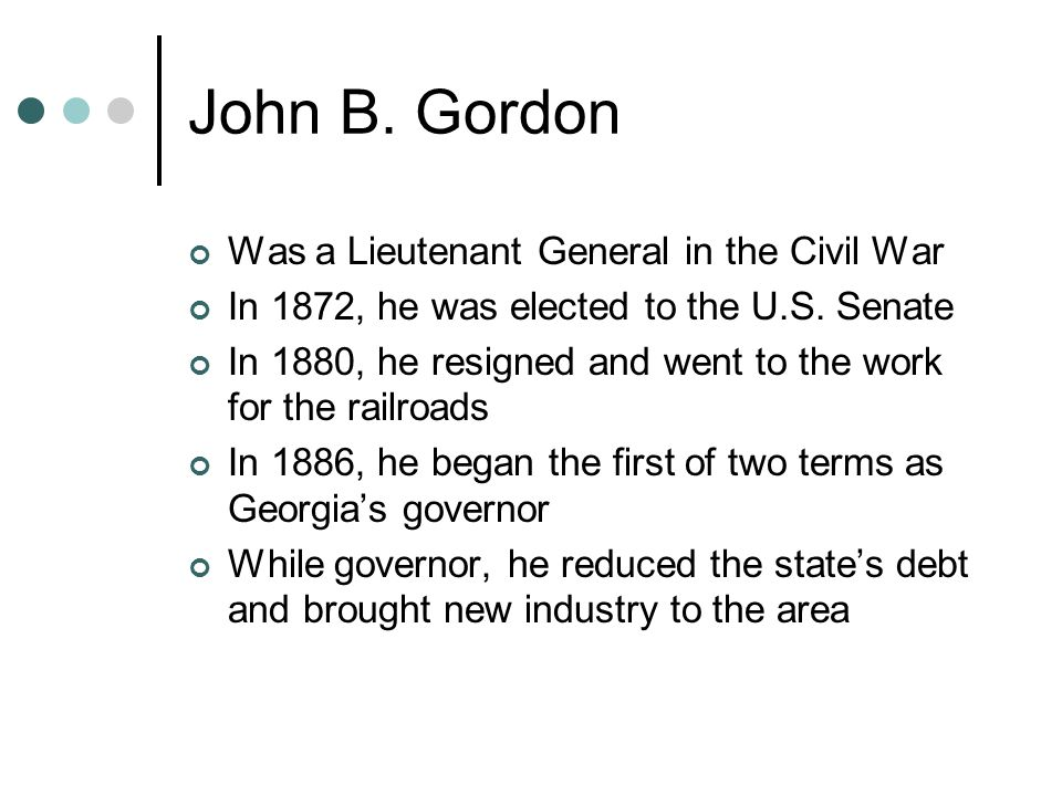 John B.Gordon Was a Lieutenant General in the Civil War In 1872, he was elected to the U.S.