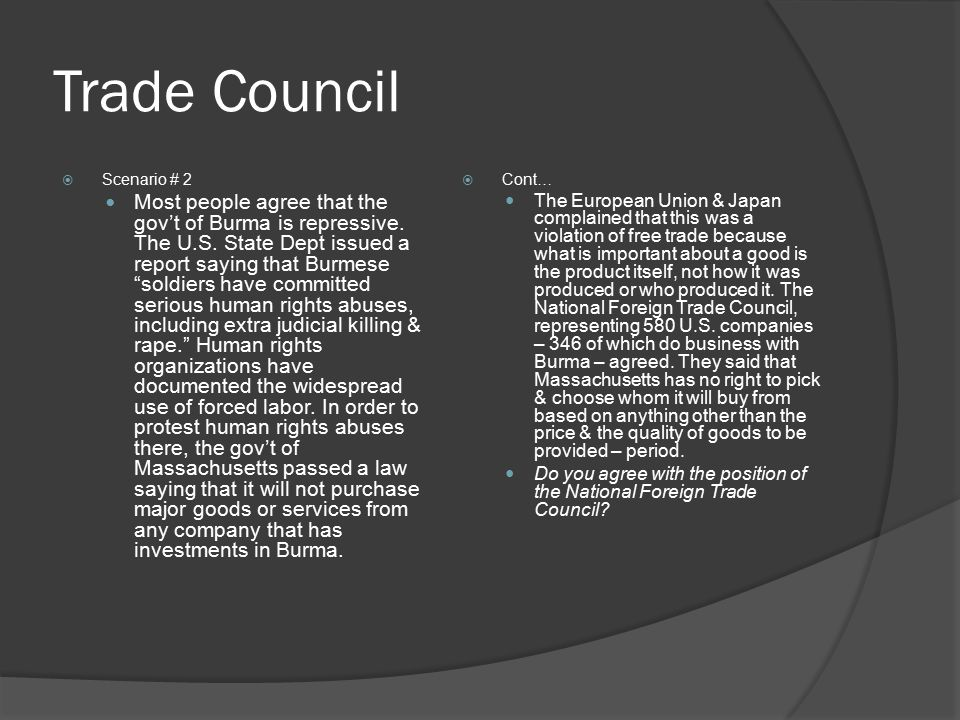 "Trade Council  Scenario # 2 Most people agree that the gov't of Burma is repressive. The U.S. State Dept issued a report saying that Burmese ""soldier"