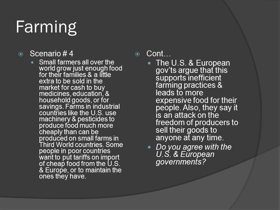 Farming  Scenario # 4 Small farmers all over the world grow just enough food for their families & a little extra to be sold in the market for cash to