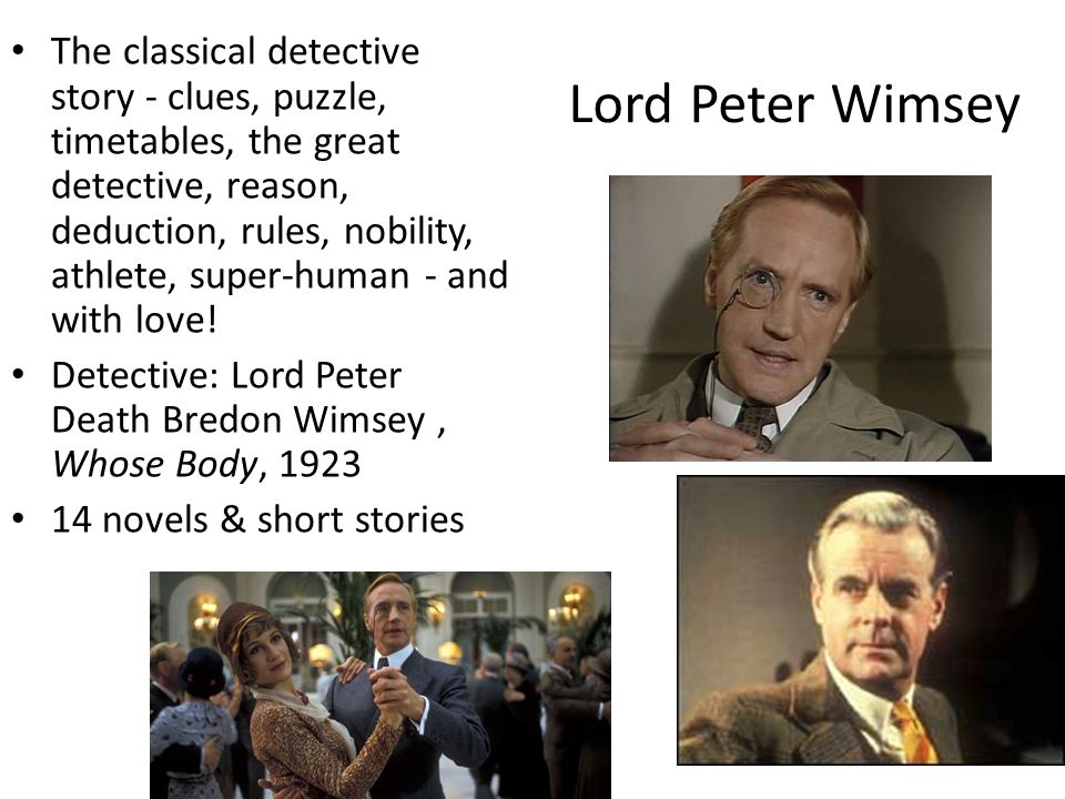 Lord Peter Wimsey The classical detective story - clues, puzzle, timetables, the great detective, reason, deduction, rules, nobility, athlete, super-h
