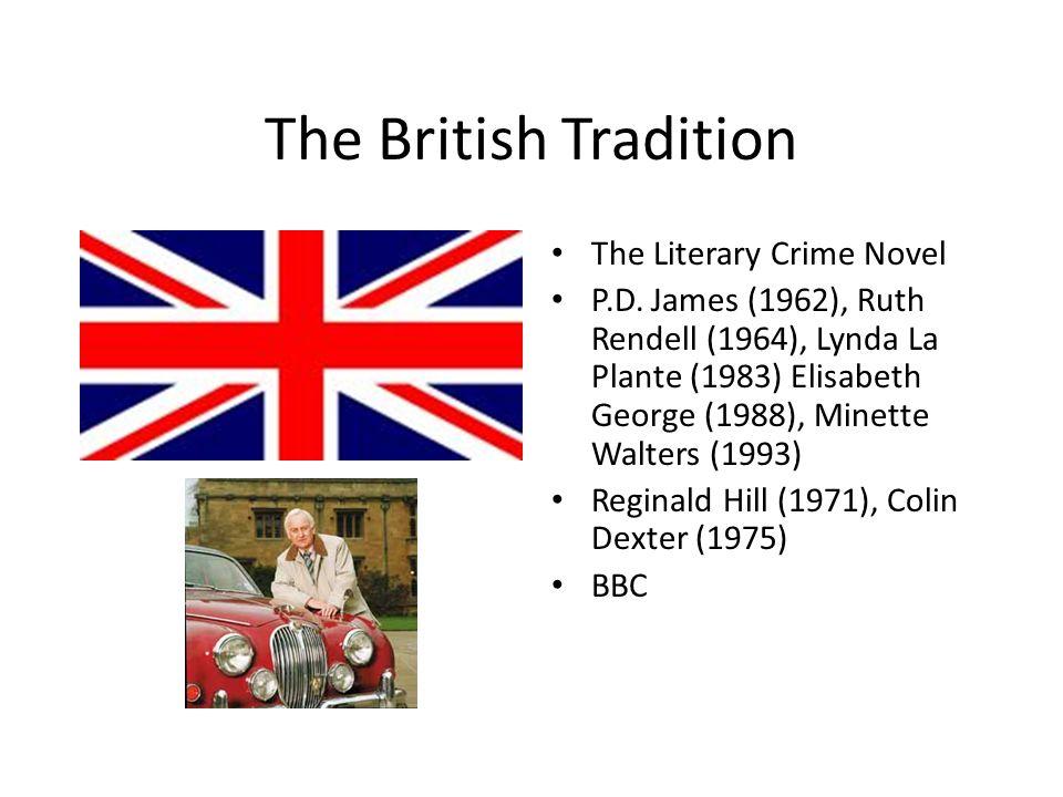 The British Tradition The Literary Crime Novel P.D. James (1962), Ruth Rendell (1964), Lynda La Plante (1983) Elisabeth George (1988), Minette Walters
