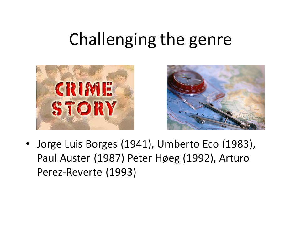 Challenging the genre Jorge Luis Borges (1941), Umberto Eco (1983), Paul Auster (1987) Peter Høeg (1992), Arturo Perez-Reverte (1993)