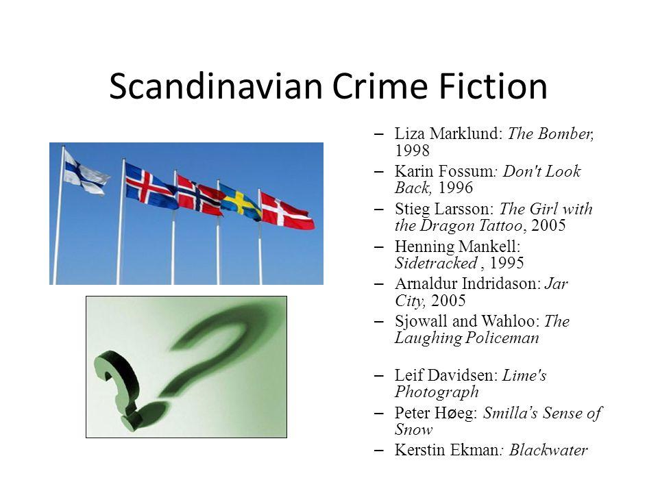 Scandinavian Crime Fiction – Liza Marklund: The Bomber, 1998 – Karin Fossum: Don't Look Back, 1996 – Stieg Larsson: The Girl with the Dragon Tattoo, 2