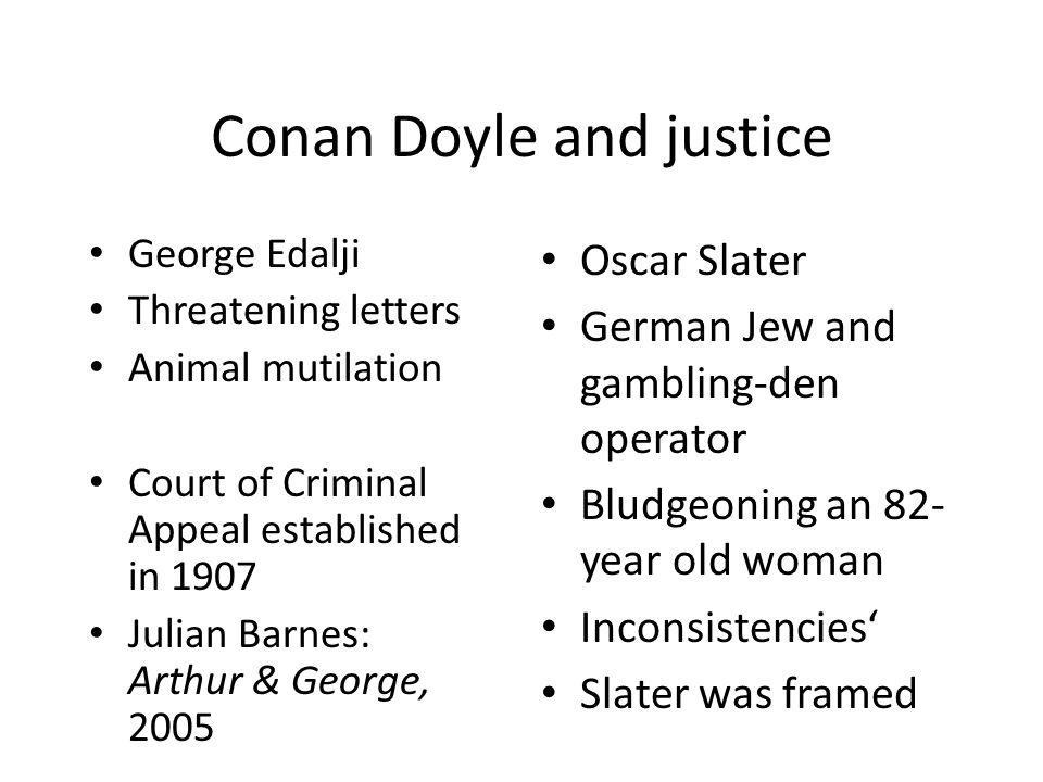 Conan Doyle and justice George Edalji Threatening letters Animal mutilation Court of Criminal Appeal established in 1907 Julian Barnes: Arthur & Georg