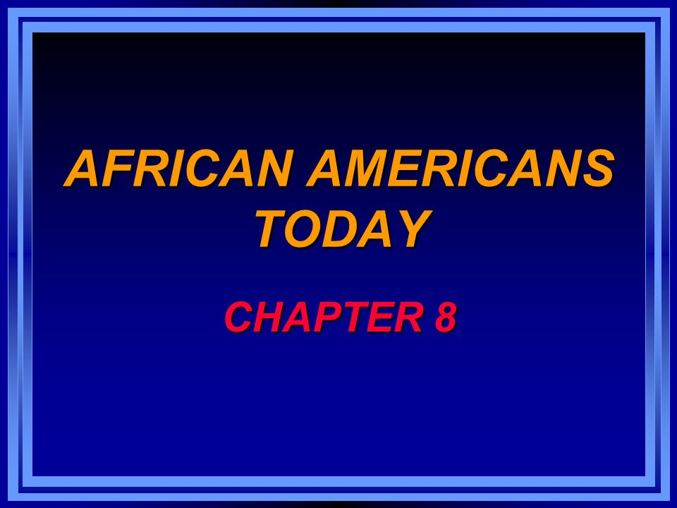 AFRICAN AMERICANS TODAY CHAPTER 8