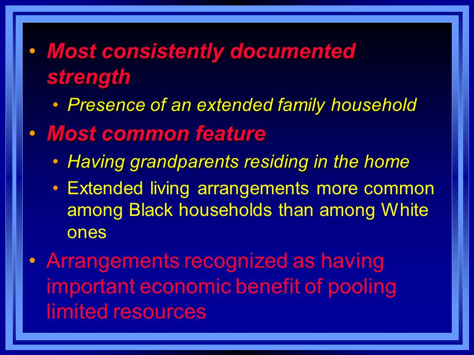 Most consistently documented strengthMost consistently documented strength Presence of an extended family householdPresence of an extended family hous