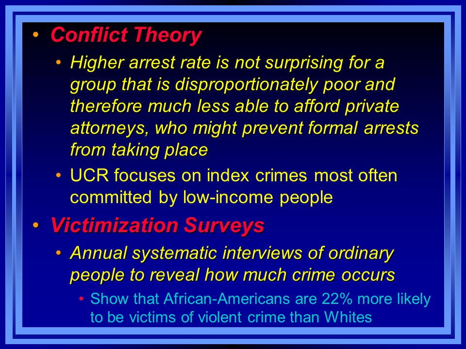 Conflict TheoryConflict Theory Higher arrest rate is not surprising for a group that is disproportionately poor and therefore much less able to afford