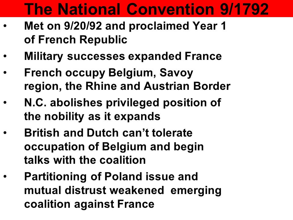 The National Convention 9/1792 Met on 9/20/92 and proclaimed Year 1 of French Republic Military successes expanded France French occupy Belgium, Savoy region, the Rhine and Austrian Border N.C.