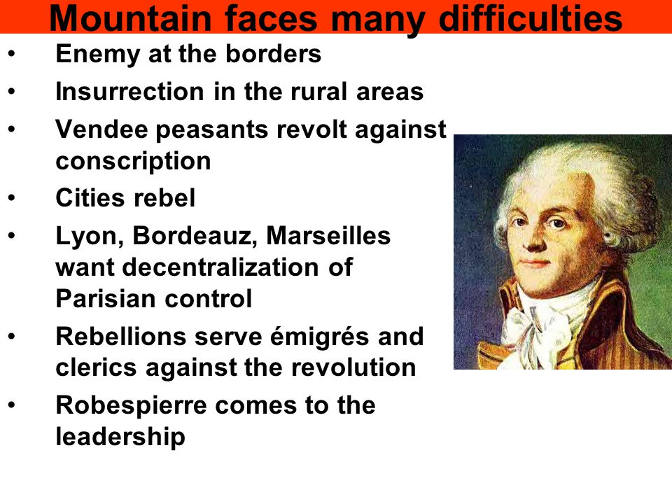 Mountain faces many difficulties Enemy at the borders Insurrection in the rural areas Vendee peasants revolt against conscription Cities rebel Lyon, B