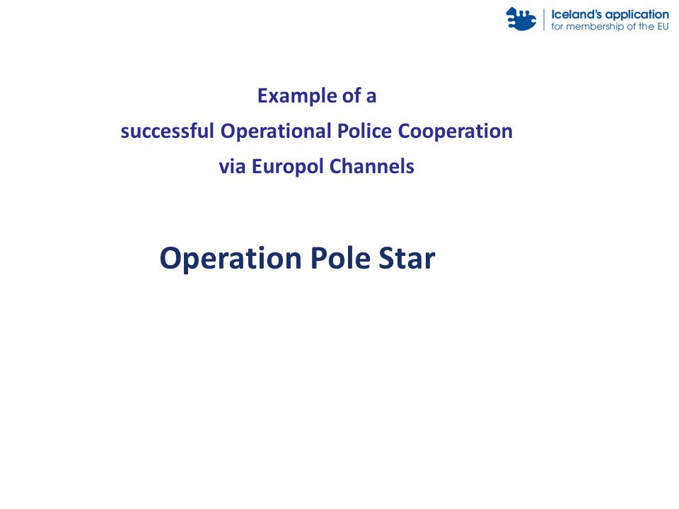 Operation Pole Star Example of a successful Operational Police Cooperation via Europol Channels