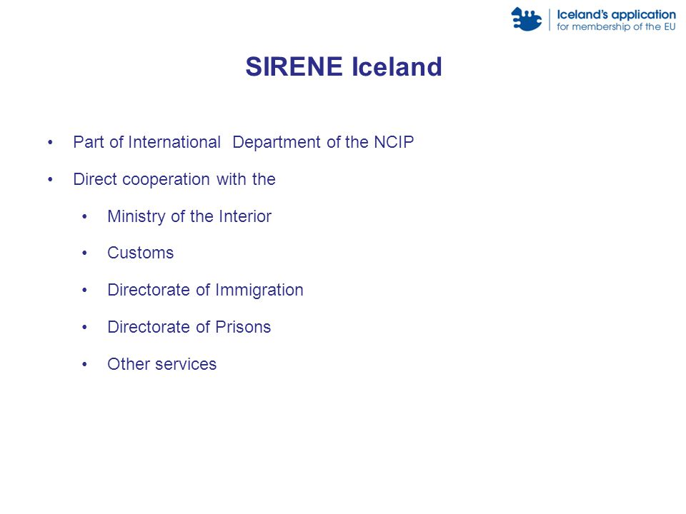 Part of International Department of the NCIP Direct cooperation with the Ministry of the Interior Customs Directorate of Immigration Directorate of Prisons Other services SIRENE Iceland