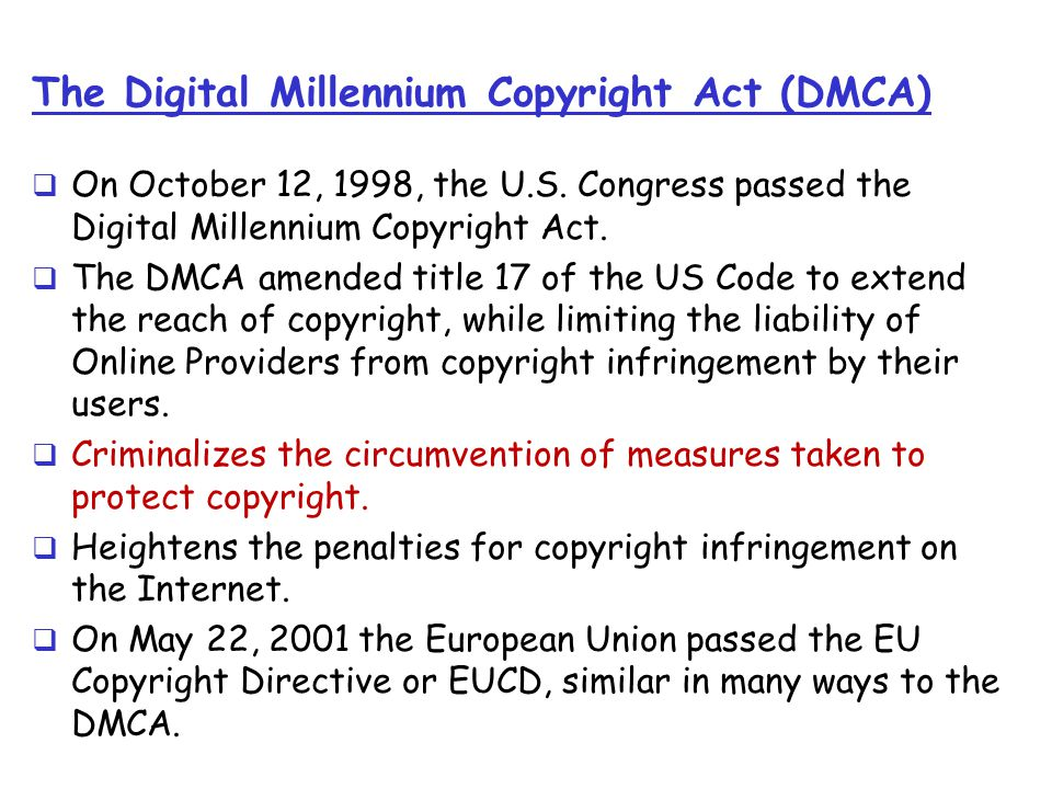 The Digital Millennium Copyright Act (DMCA)  On October 12, 1998, the U.S.