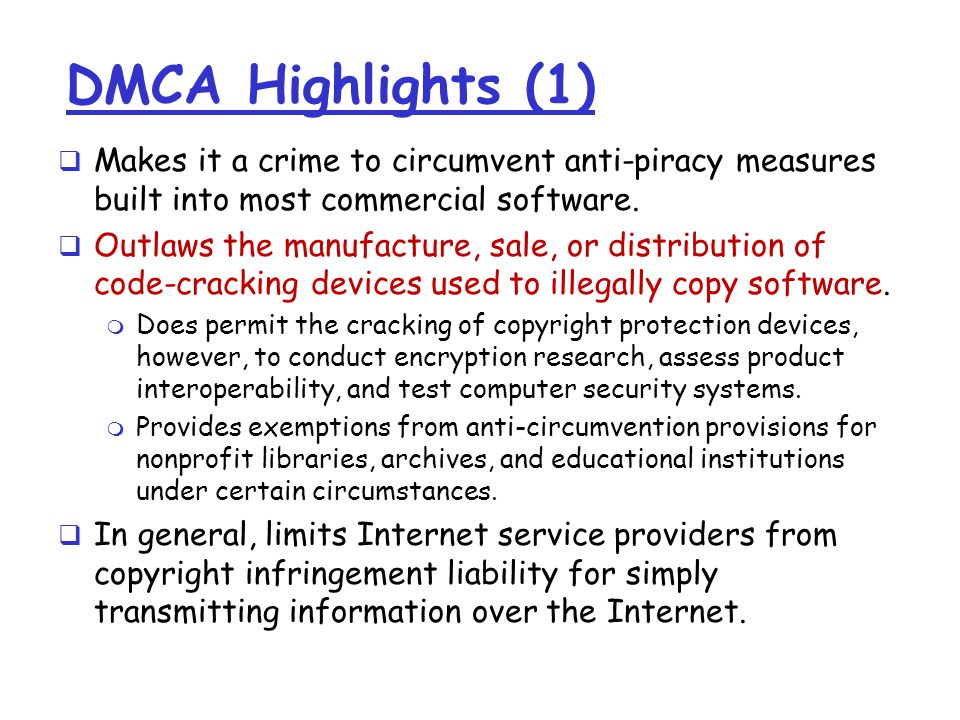 DMCA Highlights (1)  Makes it a crime to circumvent anti-piracy measures built into most commercial software.
