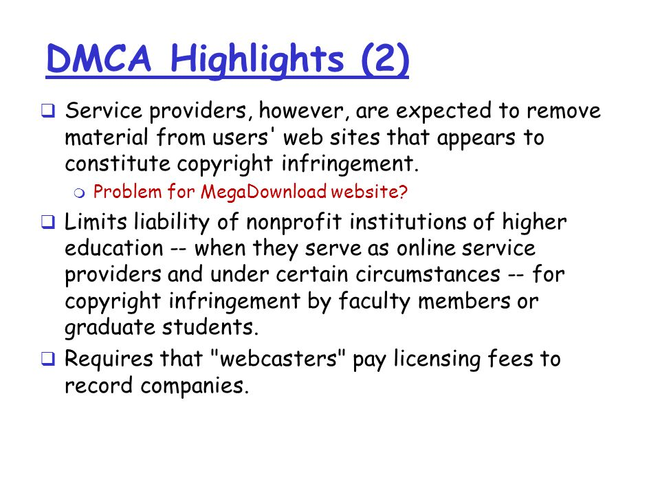 DMCA Highlights (2)  Service providers, however, are expected to remove material from users web sites that appears to constitute copyright infringement.