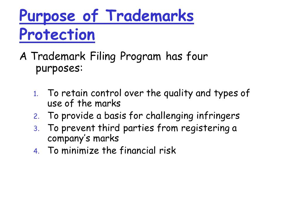 Purpose of Trademarks Protection A Trademark Filing Program has four purposes: 1.