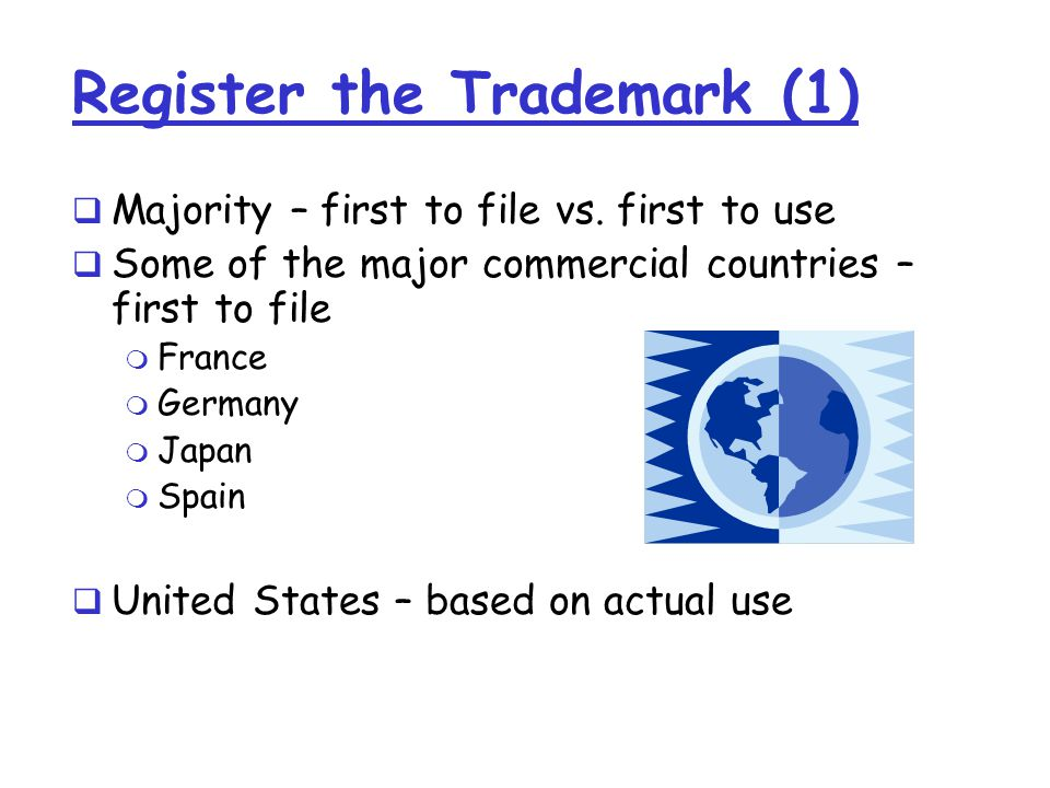Register the Trademark (1)  Majority – first to file vs.