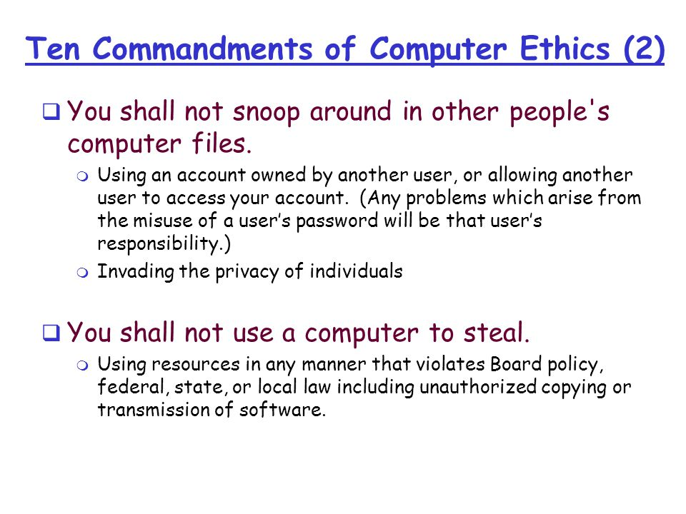 Ten Commandments of Computer Ethics (2)  You shall not snoop around in other people s computer files.