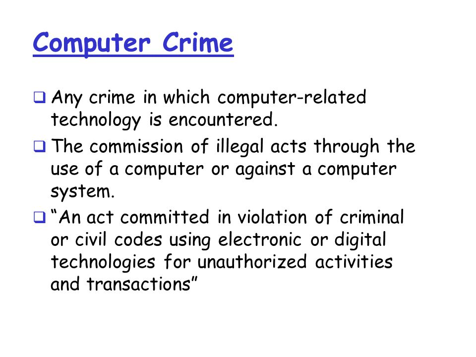 Computer Crime  Any crime in which computer-related technology is encountered.