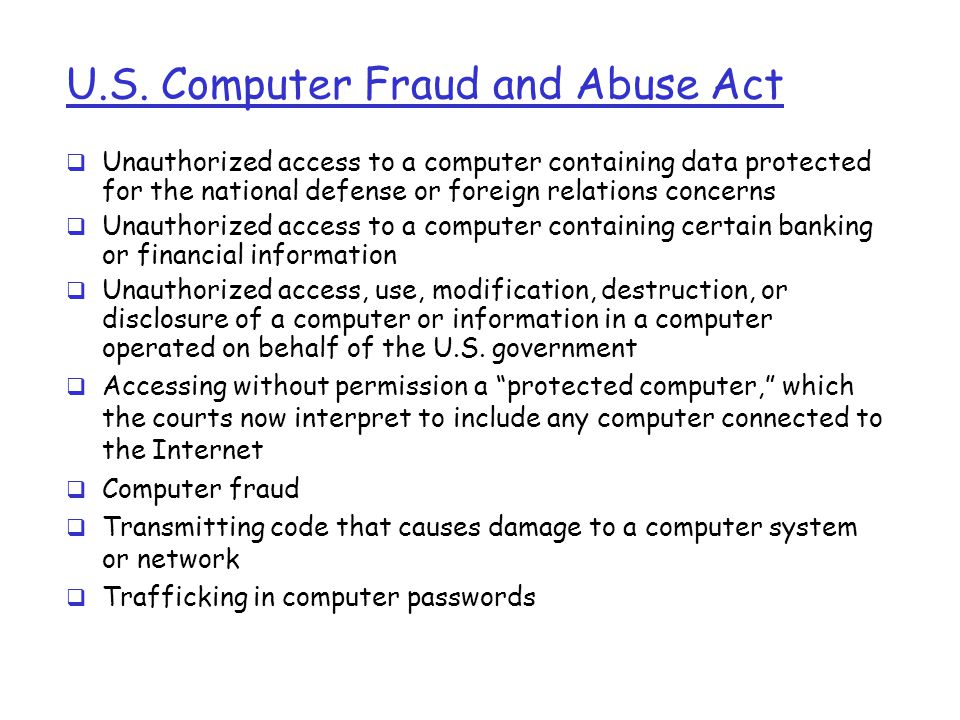 U.S. Computer Fraud and Abuse Act  Unauthorized access to a computer containing data protected for the national defense or foreign relations concerns