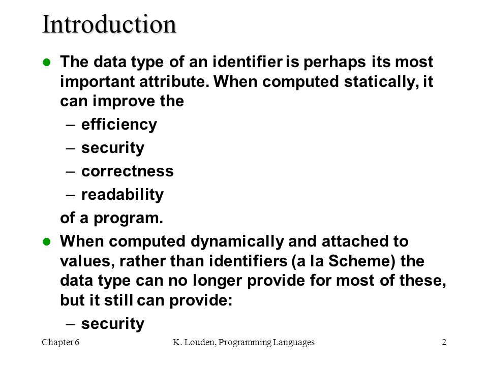 Chapter 6K. Louden, Programming Languages2 Introduction The data type of an identifier is perhaps its most important attribute. When computed statical