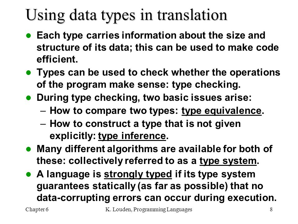 Chapter 6K. Louden, Programming Languages8 Using data types in translation Each type carries information about the size and structure of its data; thi