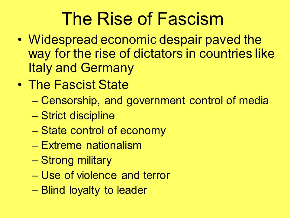 The Rise of Fascism Widespread economic despair paved the way for the rise of dictators in countries like Italy and Germany The Fascist State –Censors