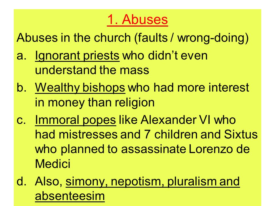 1. Abuses Abuses in the church (faults / wrong-doing) a.Ignorant priests who didn't even understand the mass b.Wealthy bishops who had more interest i