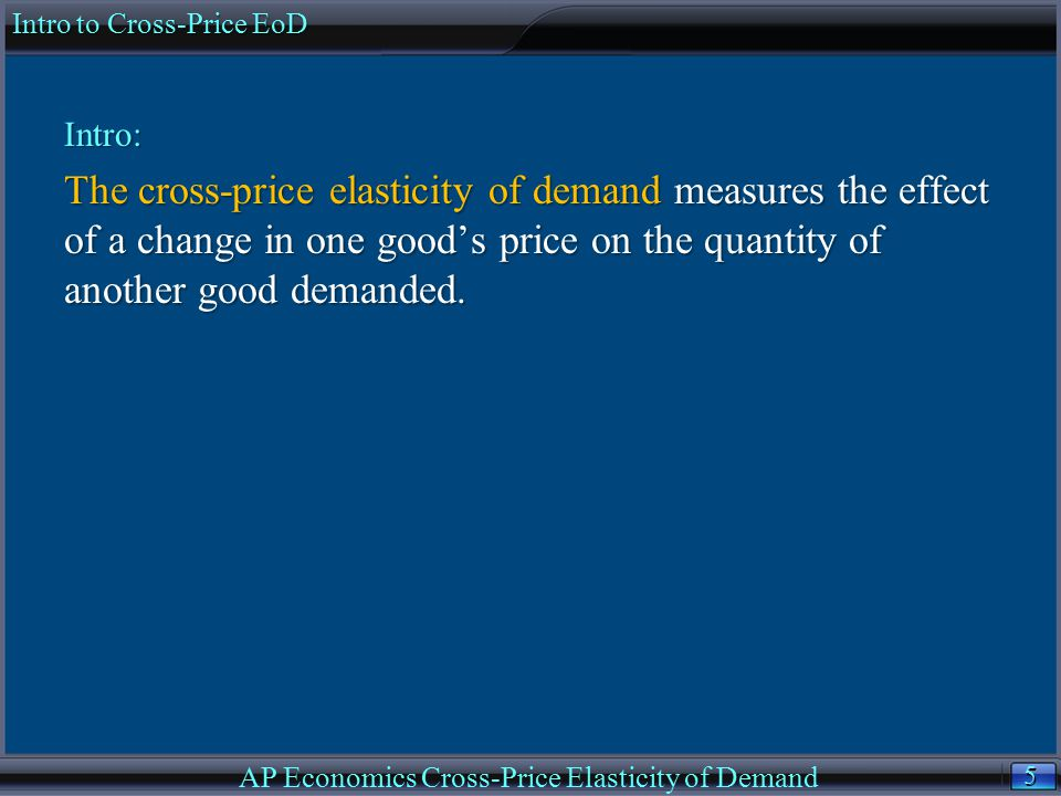 6 6 Cross Price Elasticity of Demand If E Q X,P Y > 0, then X and Y are gross substitutes because as the price of good Y increases, the demand for good X increases.
