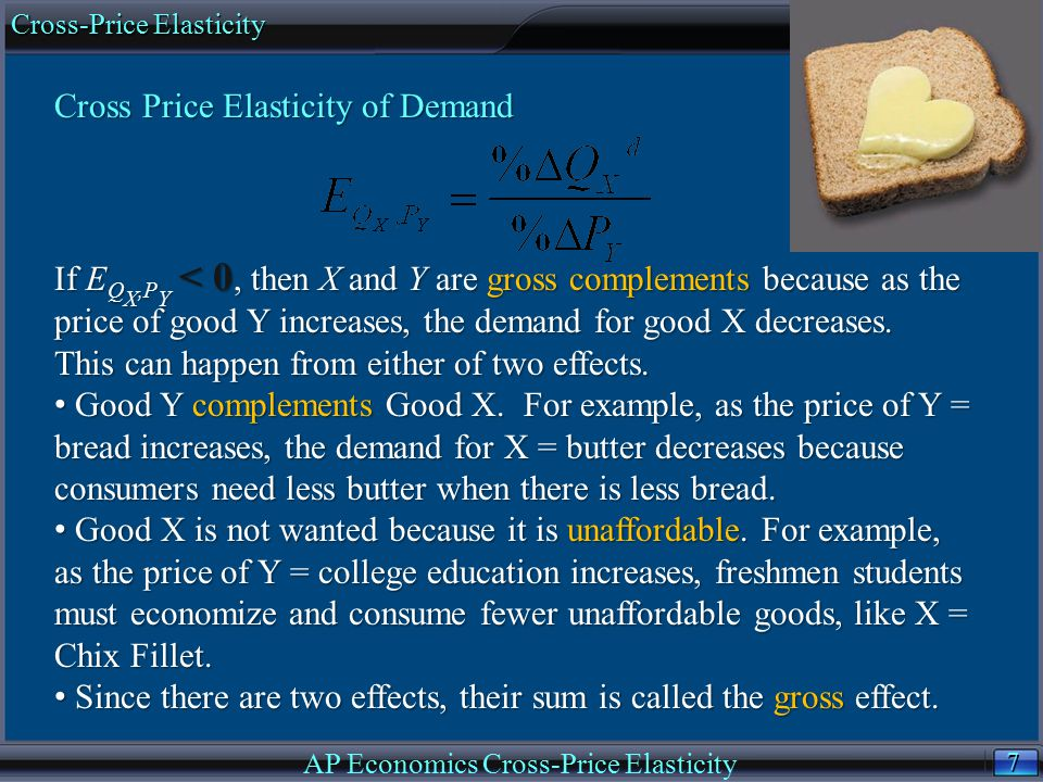 7 7 Cross Price Elasticity of Demand If E Q X,P Y < 0, then X and Y are gross complements because as the price of good Y increases, the demand for goo