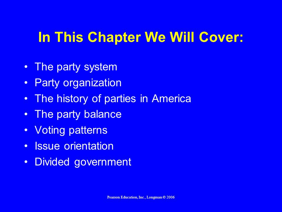 Pearson Education, Inc., Longman © 2006 Chapter 7 Political Parties American Government: Policy & Politics, Eighth Edition TANNAHILL