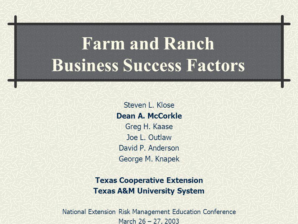 Farm and Ranch Business Success Factors Steven L. Klose Dean A. McCorkle Greg H. Kaase Joe L. Outlaw David P. Anderson George M. Knapek Texas Cooperat