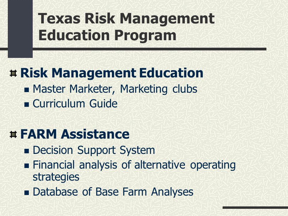Texas Risk Management Education Program Risk Management Education Master Marketer, Marketing clubs Curriculum Guide FARM Assistance Decision Support System Financial analysis of alternative operating strategies Database of Base Farm Analyses