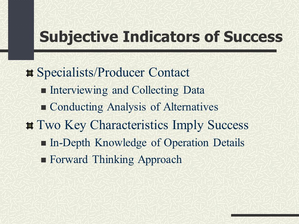 Subjective Indicators of Success Specialists/Producer Contact Interviewing and Collecting Data Conducting Analysis of Alternatives Two Key Characteris