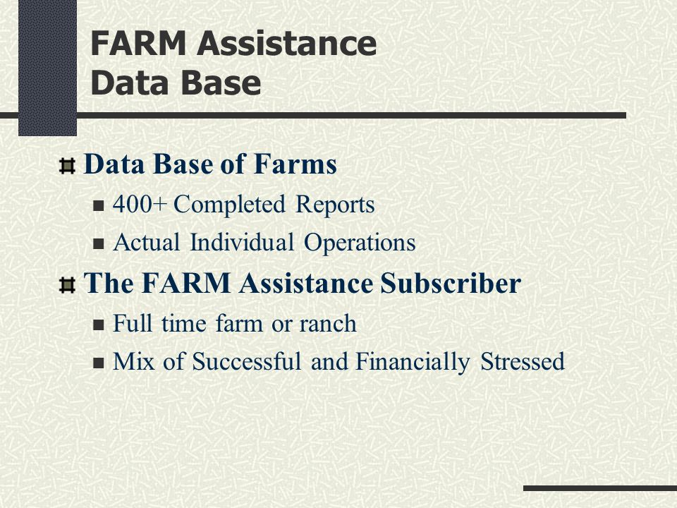 FARM Assistance Data Base Data Base of Farms 400+ Completed Reports Actual Individual Operations The FARM Assistance Subscriber Full time farm or ranc