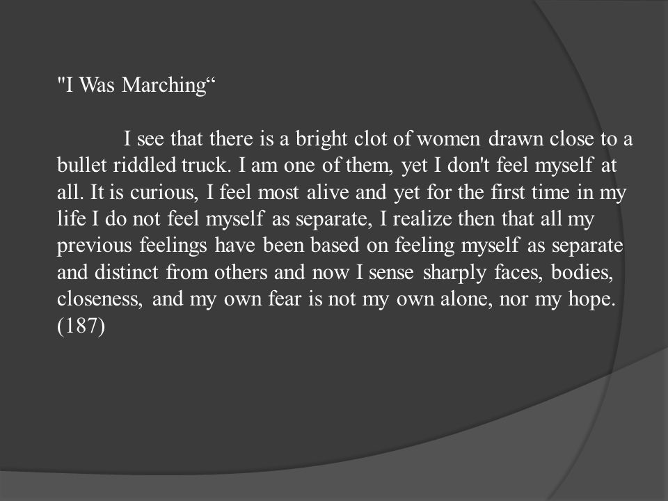 I Was Marching I see that there is a bright clot of women drawn close to a bullet riddled truck.