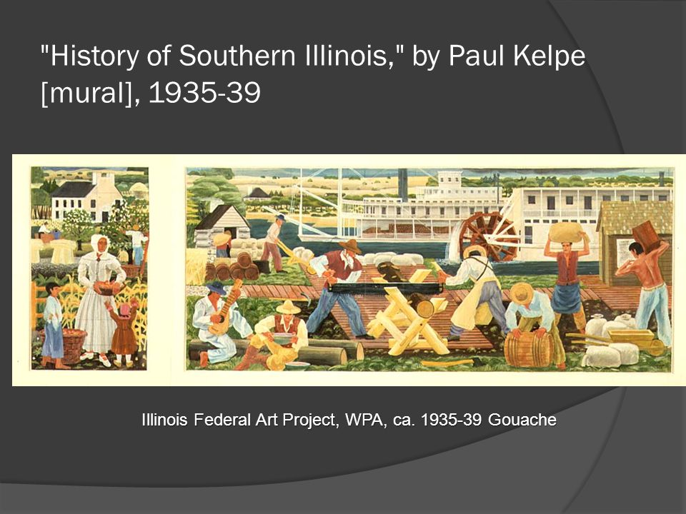History of Southern Illinois, by Paul Kelpe [mural], 1935-39 Illinois Federal Art Project, WPA, ca.