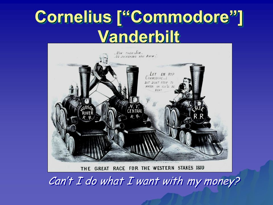 "Cornelius [""Commodore""] Vanderbilt Can't I do what I want with my money?"