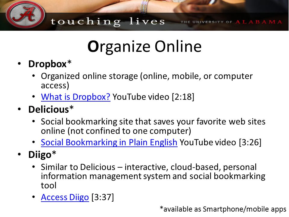 Organize Online Dropbox* Organized online storage (online, mobile, or computer access) What is Dropbox.