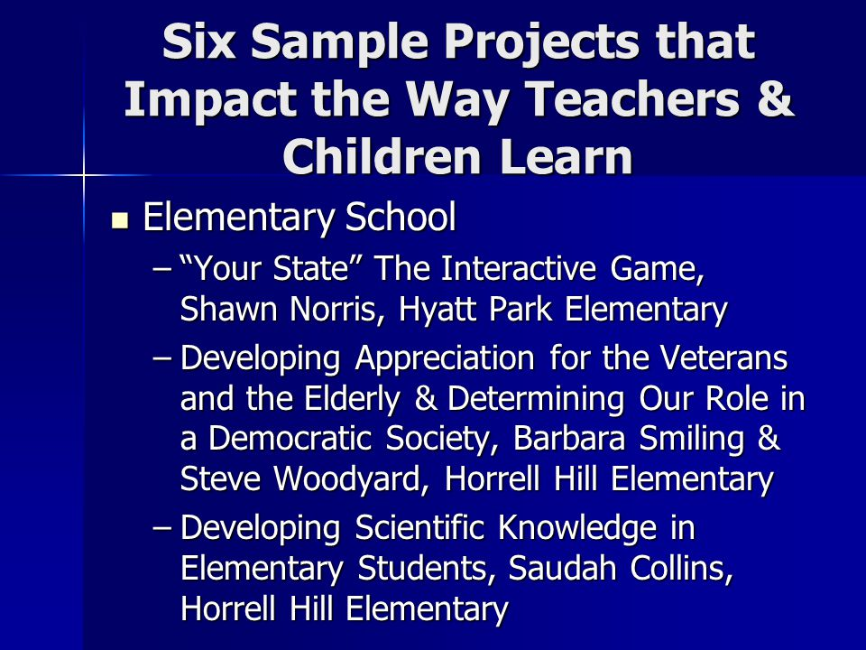 Six Sample Projects that Impact the Way Teachers & Children Learn Middle School Middle School –Roller Coaster Physics, Ann Carbone, Crayton Middle School –Understanding Through a Big Idea, David Chadwell, Summit Parkway Middle School High School High School –Writing Across the Curriculum, Cheryl Outlaw, Airport High School