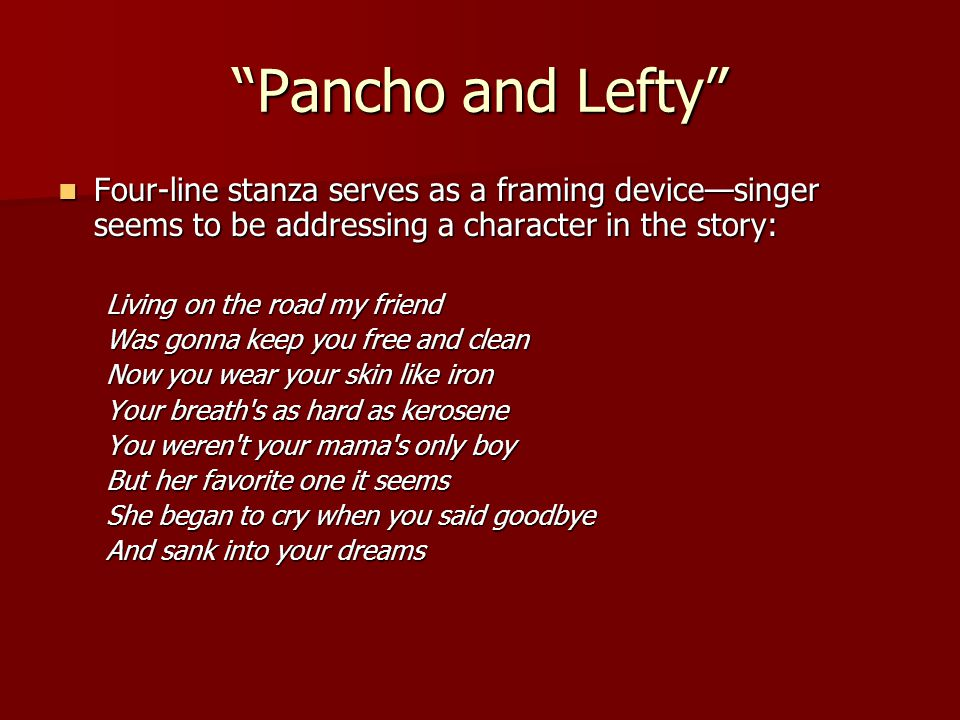"""""""Pancho and Lefty"""" Four-line stanza serves as a framing device—singer seems to be addressing a character in the story: Four-line stanza serves as a fr"""