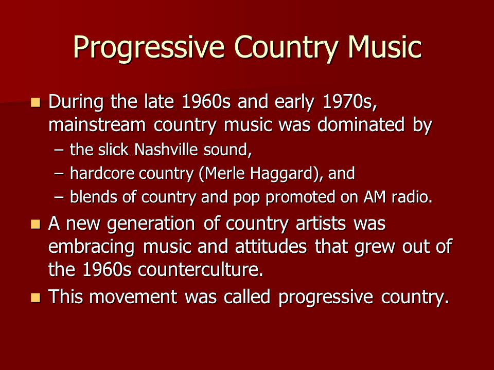 During the late 1960s and early 1970s, mainstream country music was dominated by During the late 1960s and early 1970s, mainstream country music was d