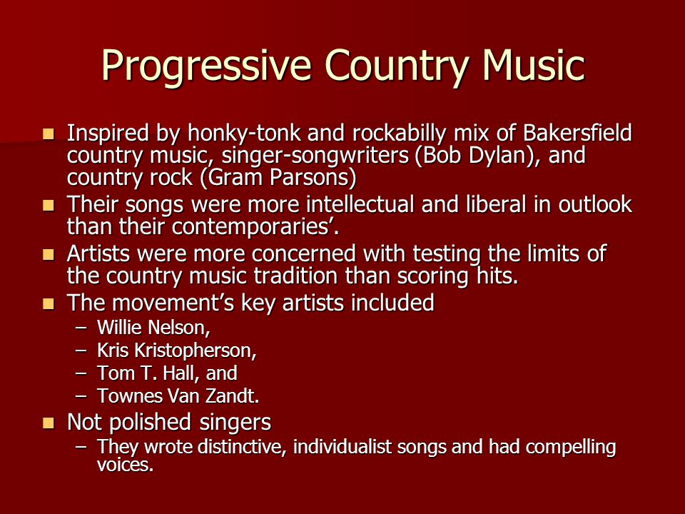 Progressive Country Music Developed a cult following, began to inch its way into the mainstream (usually in form of cover versions) Developed a cult following, began to inch its way into the mainstream (usually in form of cover versions) Harper Valley PTA Harper Valley PTA –Original by Tom T.