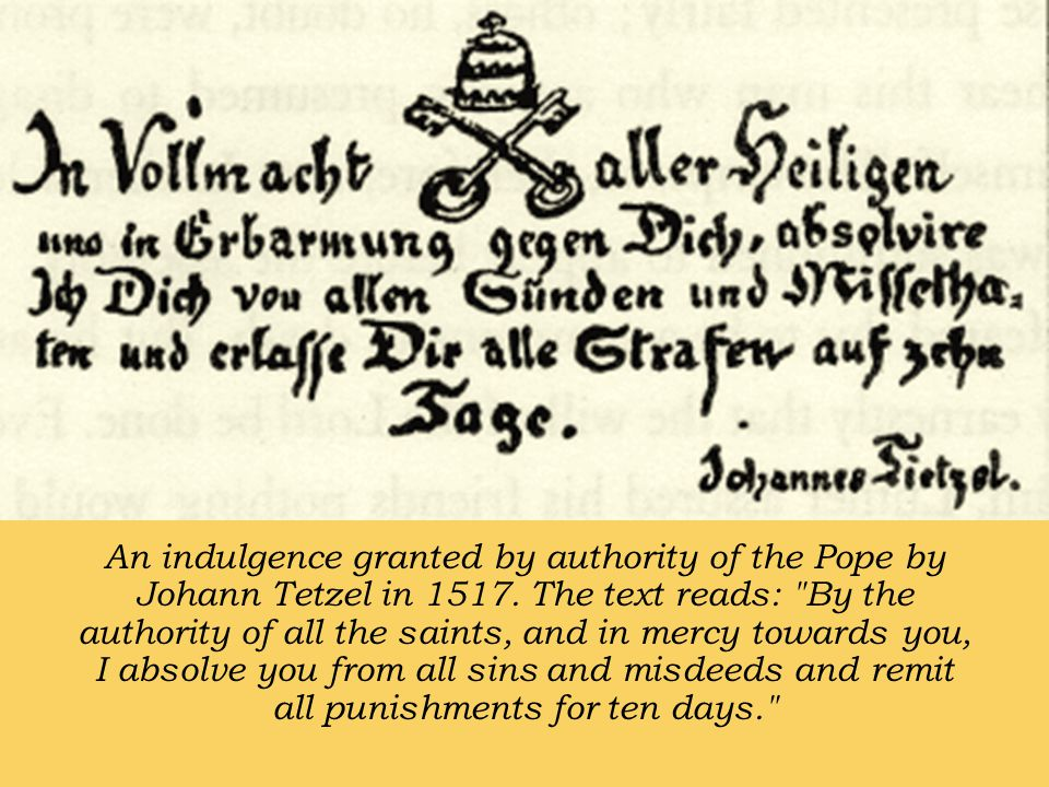 An indulgence granted by authority of the Pope by Johann Tetzel in 1517.