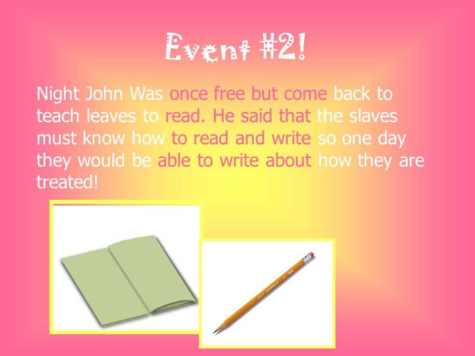 Event #2. Night John Was once free but come back to teach leaves to read.