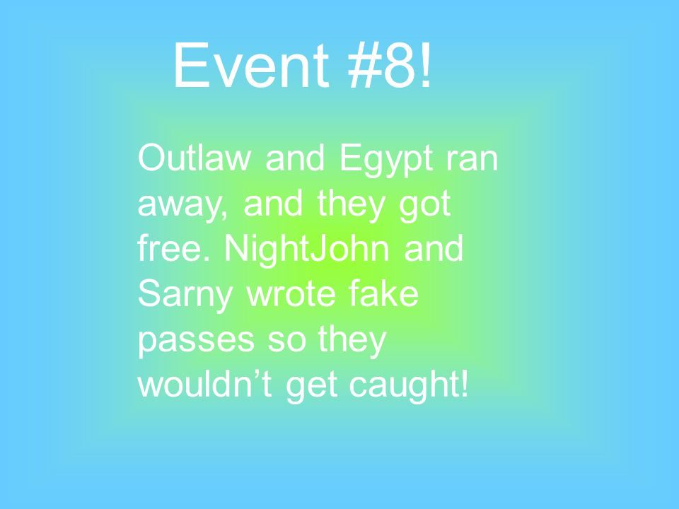 Event #8! Outlaw and Egypt ran away, and they got free. NightJohn and Sarny wrote fake passes so they wouldn't get caught!