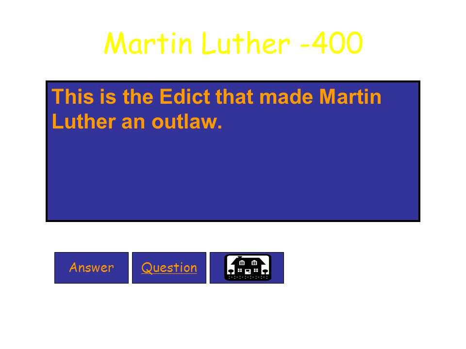 Martin Luther -400 This is the Edict that made Martin Luther an outlaw. QuestionAnswer