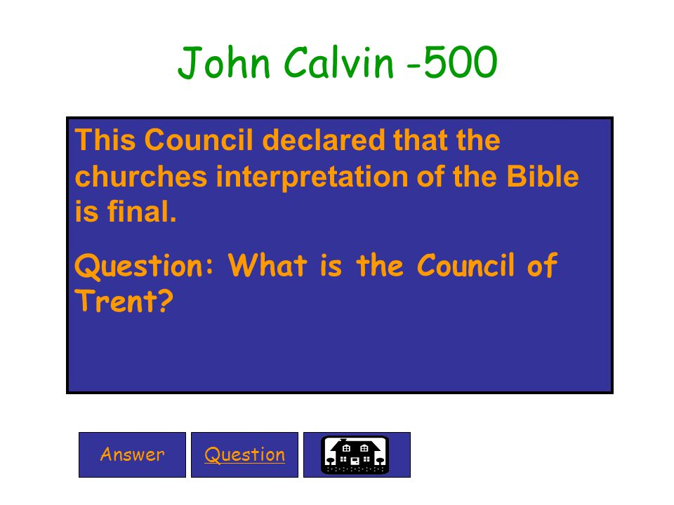 John Calvin -500 This Council declared that the churches interpretation of the Bible is final.