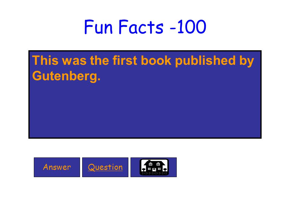 Fun Facts -100 This was the first book published by Gutenberg. QuestionAnswer